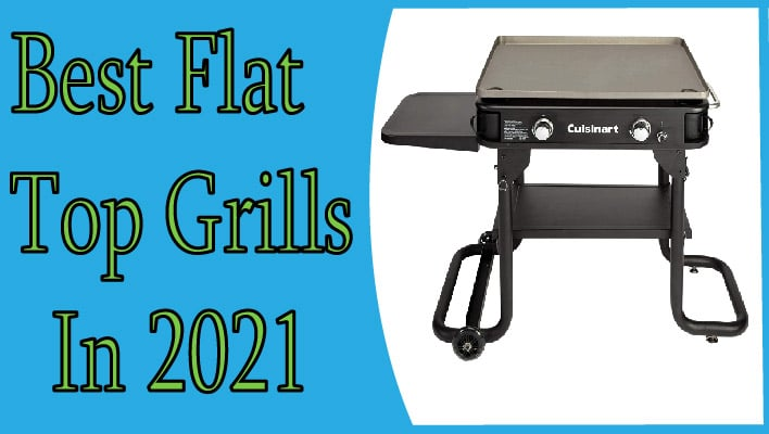 7 Best Flat Top Grills 2021 – Review & Buying Guide